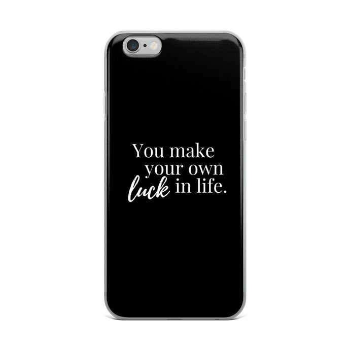 You make your own luck in life black iPhone Case