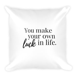 You make your own luck in life white cushion
