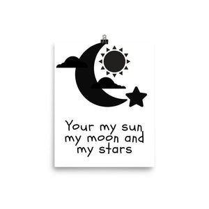 Your my sun, my moon and my stars print