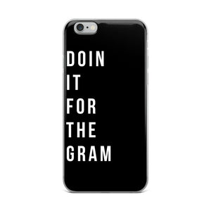 Doin it for the gram black iPhone Case