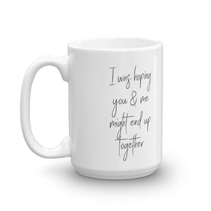 I was hoping you & me might end up together mug