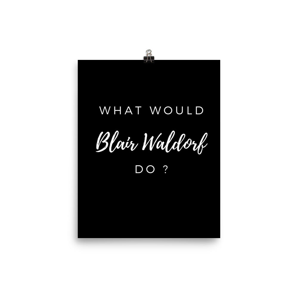 What would Blair Waldorf do? black print - Pretty Ventura