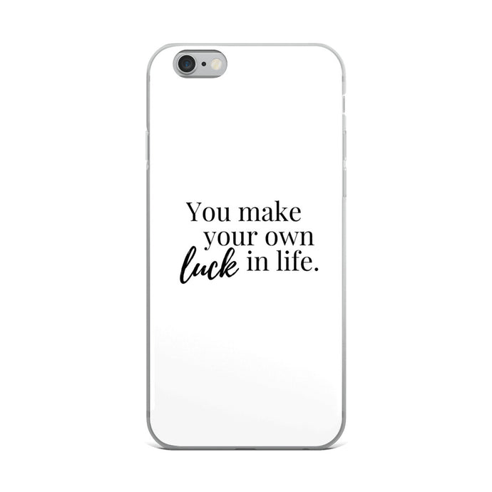 You make your own luck in life white iPhone Case