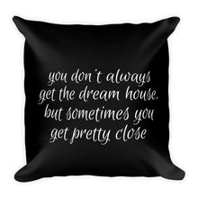You don't always get the dream house black cushion