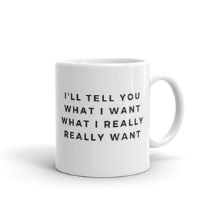 I'll tell you what I want mug