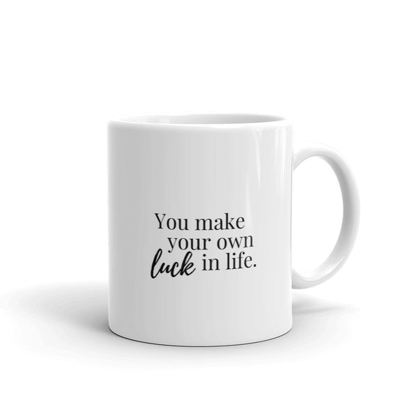 You make your own luck in life mug