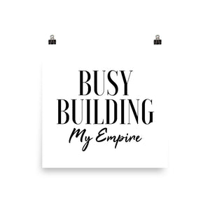 Busy building my empire white print