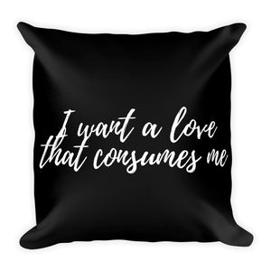 I want a love that consumes me black cushion