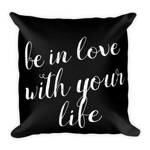 Be in love with your life black cushion