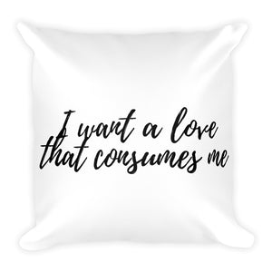 I want a love that consumes me white cushion