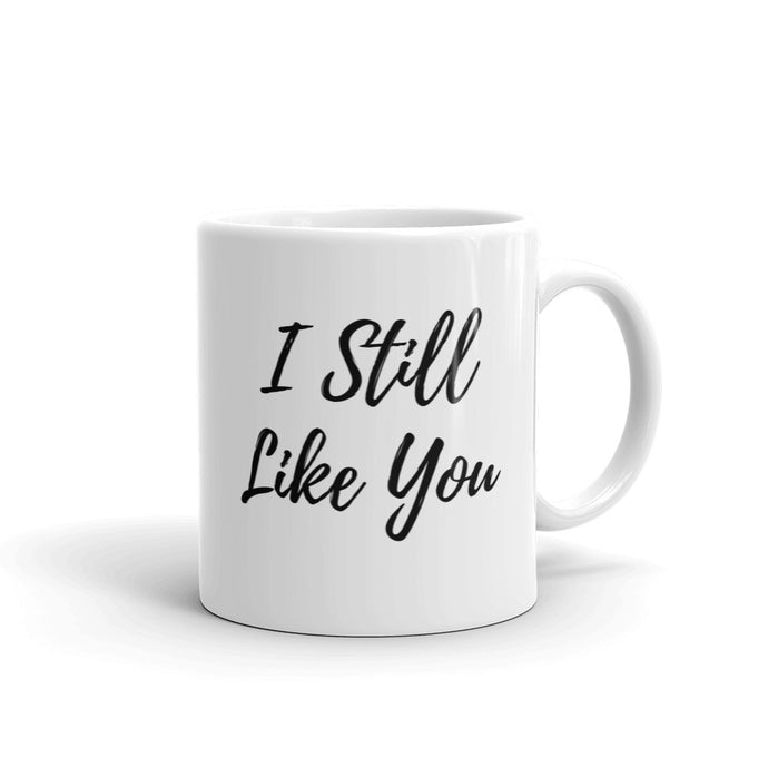 I still like you mug