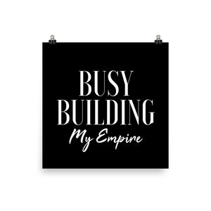 Busy building my empire black print
