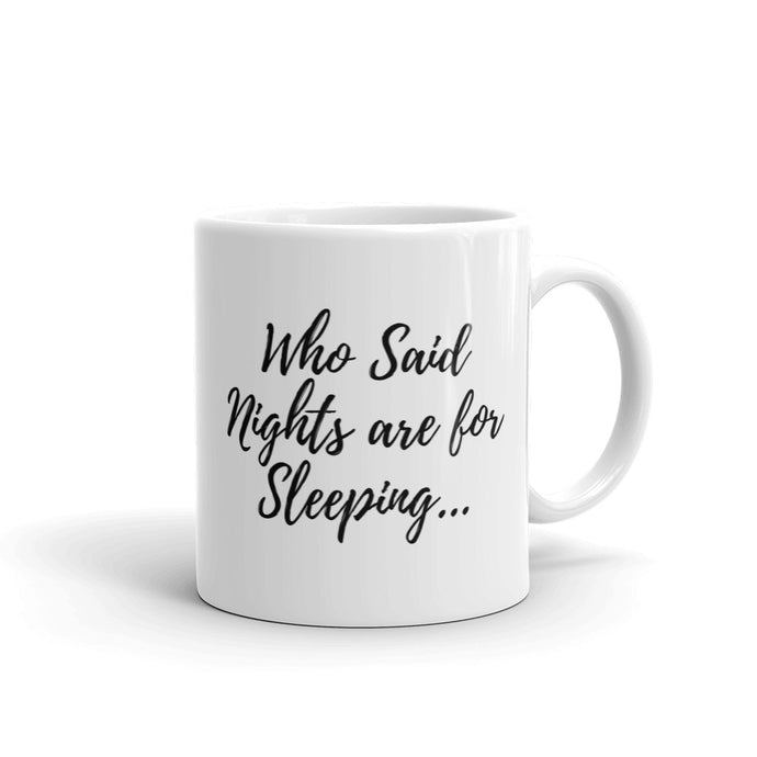 Who said nights are for sleeping mug