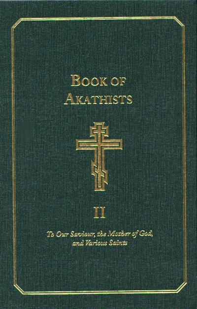 Book of Akathists: To Our Saviour, the Holy Spirit, the Mother of God, and Various Saints, Volume II