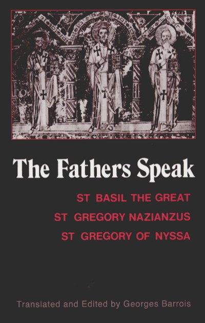The Father's Speak St Basil the Great, St Gregory of Nazianzus, St Gregory of Nyssa
