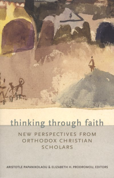 Thinking Through Faith - Understanding and Acquiring the Orthodox Christian Mind