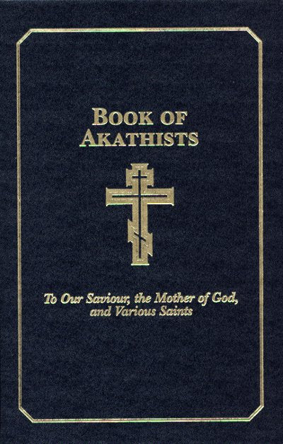 Book of Akathists: To Our Saviour, the Mother of God and Various Saints, Volume I