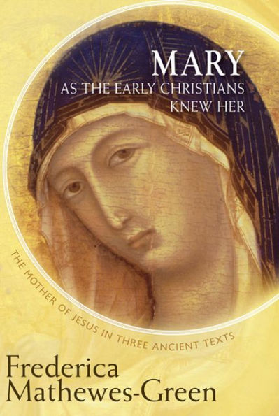 Mary as the Early Christians Knew Her