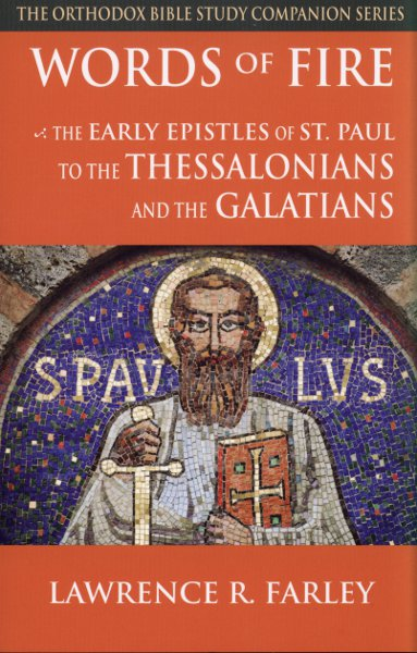 Words of Fire: The Early Epistles of St. Paul to the Thessalonians and the Galatians