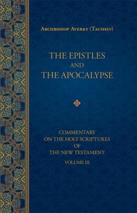 The Epistles and the Apocalypse: Commentary on the Holy Scriptures of the New Testement