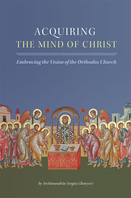 Acquiring the Mind of Christ: Embracing the Vision of the Orthodox Church