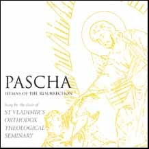 Pascha: Hymns of the Resurrection - The Choir of St. Vladimir's Theological Seminary