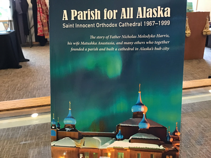 A Parish for All Alaska - Saint Innocent Orthodox Cathedral 1967-1999