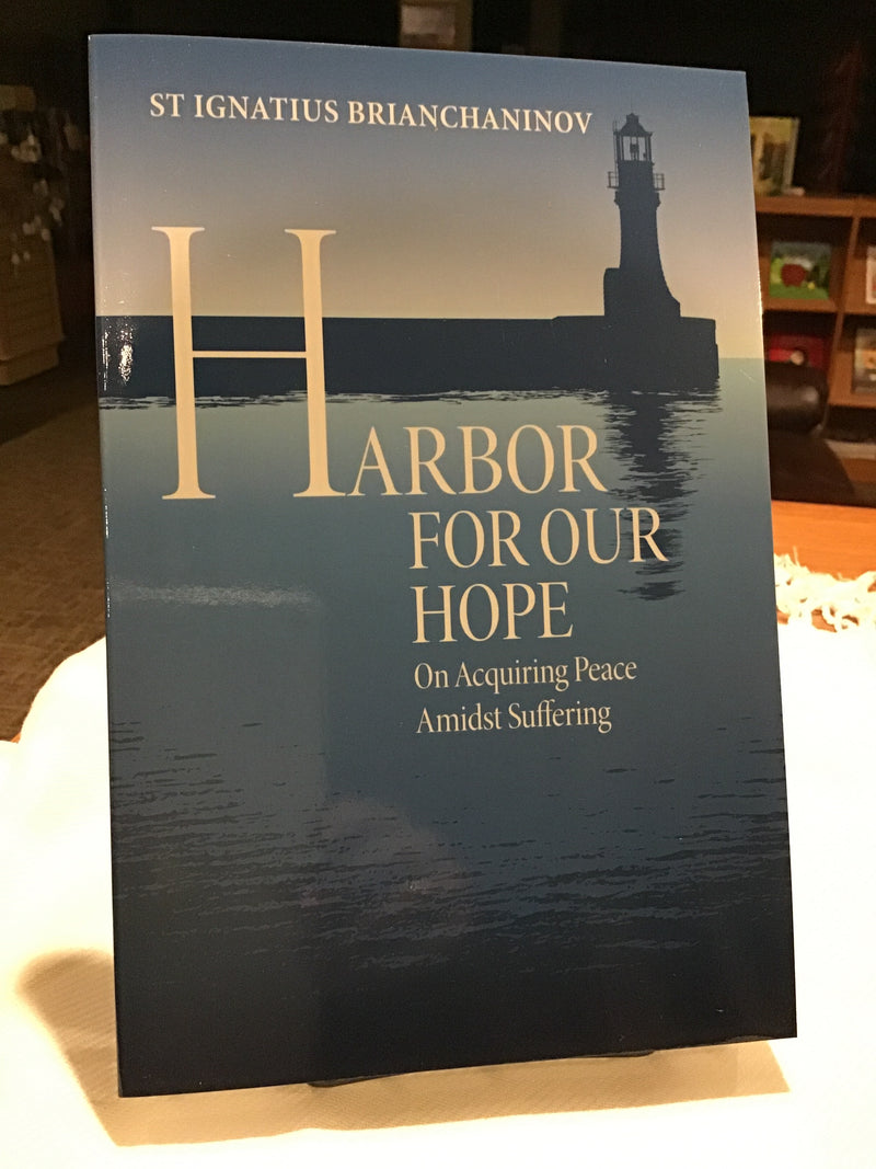 Harbor For Our Hope: On Acquiring Peace Amidst Suffering, by St Ignatius Brianchaninov