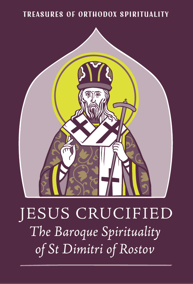 Jesus Crucified - The Baroque Spirituality of St Dimitri of Rostov