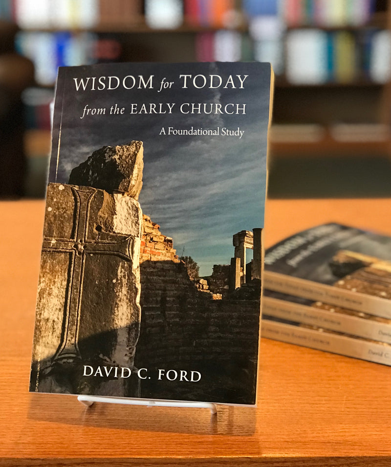 Wisdom for Today from the Early Church