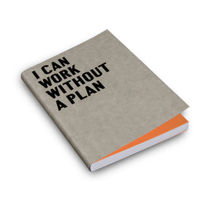 I Can Work Without A Plan -Fill Defter