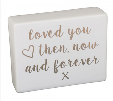Ceramic Sign - Loved you Then, Now and Forever