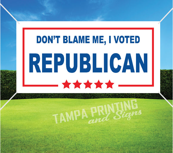 Dont Blame Me, I Voted Republican Banner - RepBan1109-1