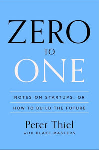 Zero to One: Notes on Startups, or How to Build the Future - SalesGrowth Store
