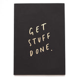 Beautifully crafted, 'Get Stuff Done' notebook. Black with Gold type.