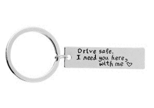 "Novelty Mini Stainless Steel Keyring ""drive safe, I need you here with me"" - The Perfect Gift Co."