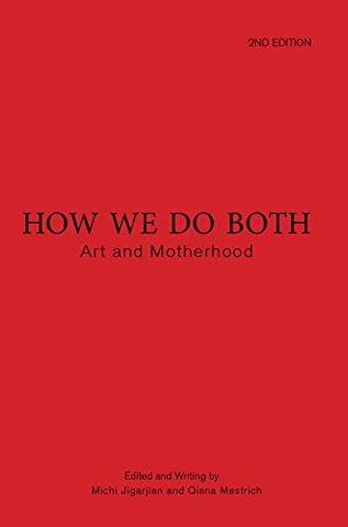 How We Do Both: Art and Motherhood Second Edition
