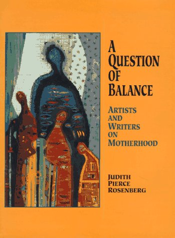 A Question of Balance: Artists and Writers on Motherhood