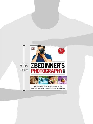 The Beginner's Photography Guide: The Ultimate Step-by-Step Manual for Getting the Most from Your Digital Camera