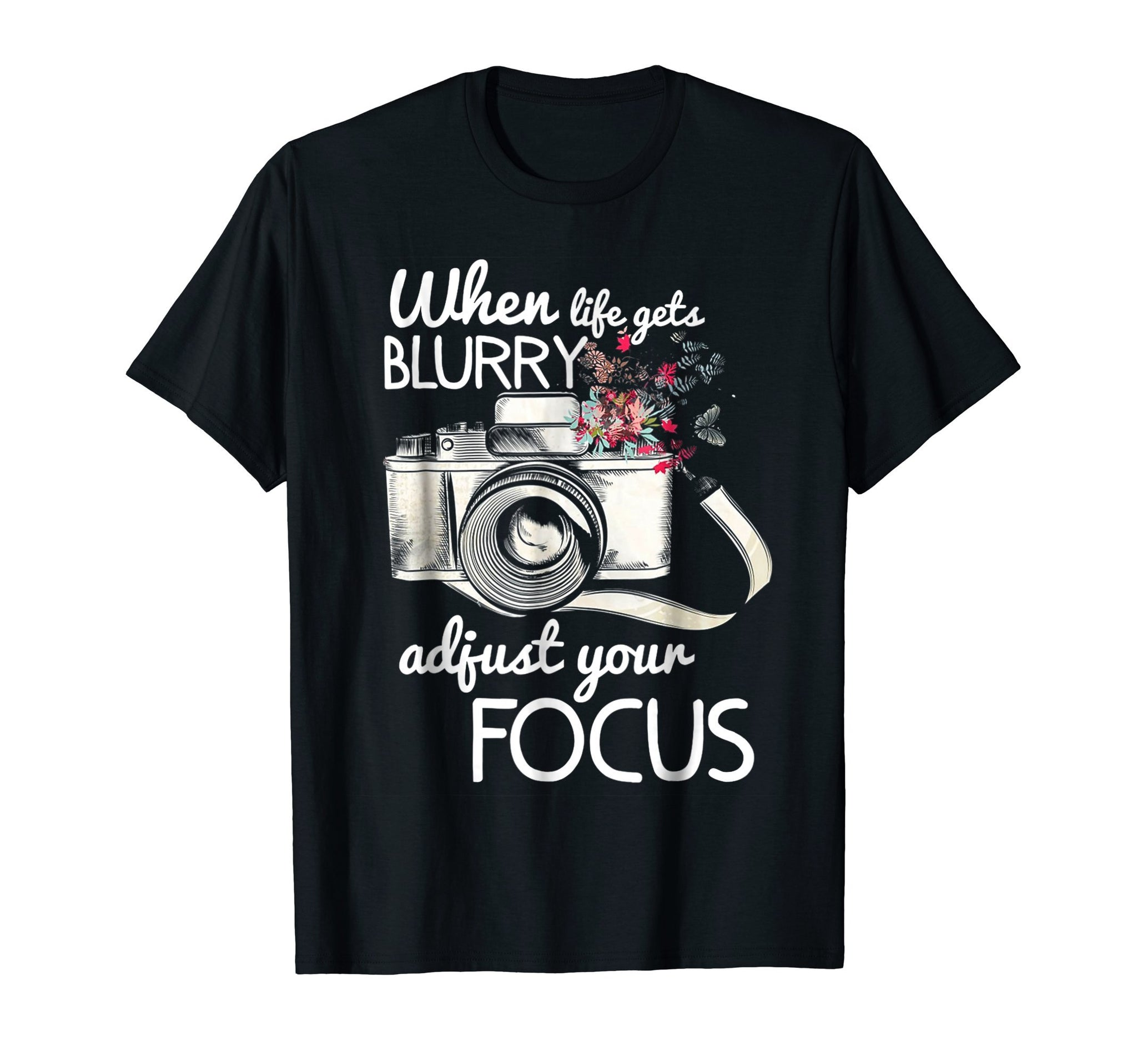 When Life Gets Blurry Adjust Your Focus Photography TShirt