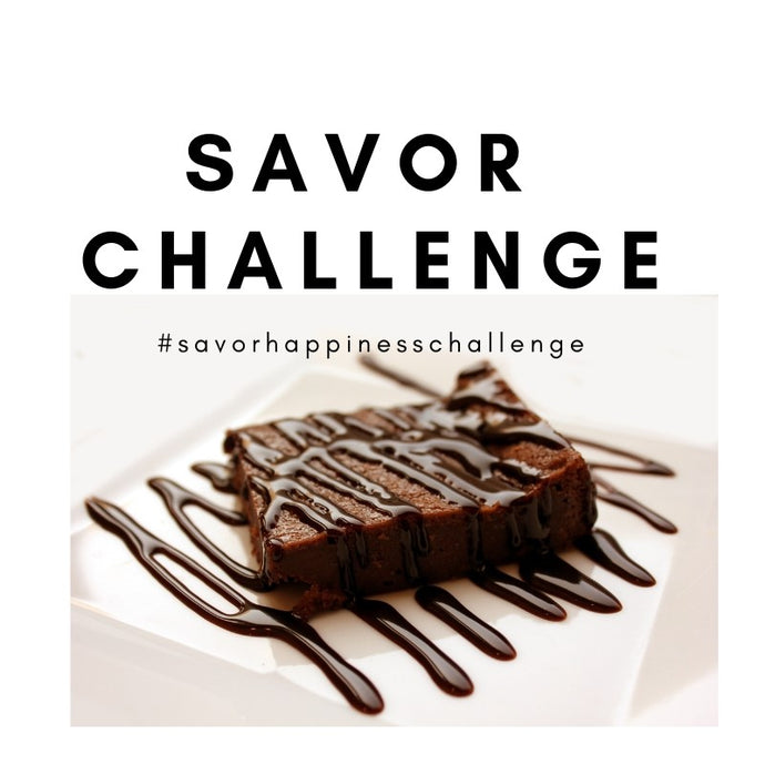 What In Your Life Is Savor Worthy? Join the Savor Challenge