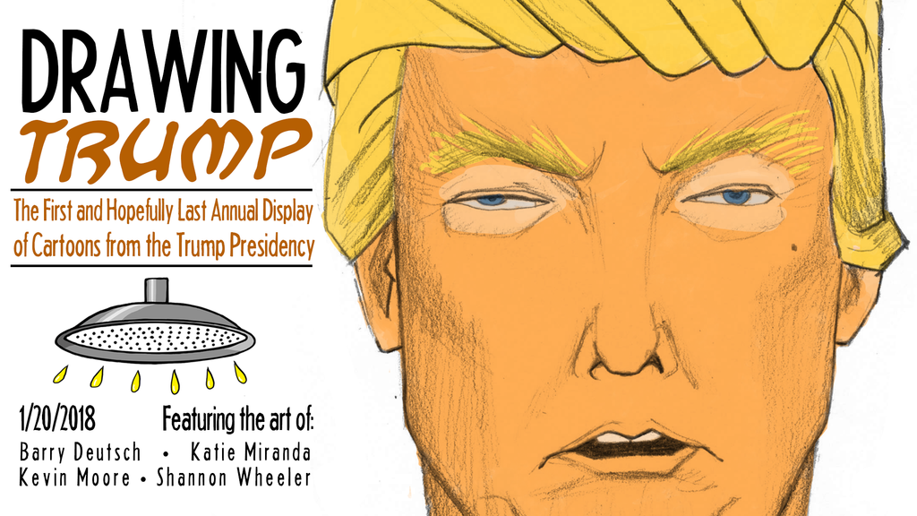 Drawing Trump: The First and Hopefully Last Annual Exhibition of Cartoons from the Trump Presidency