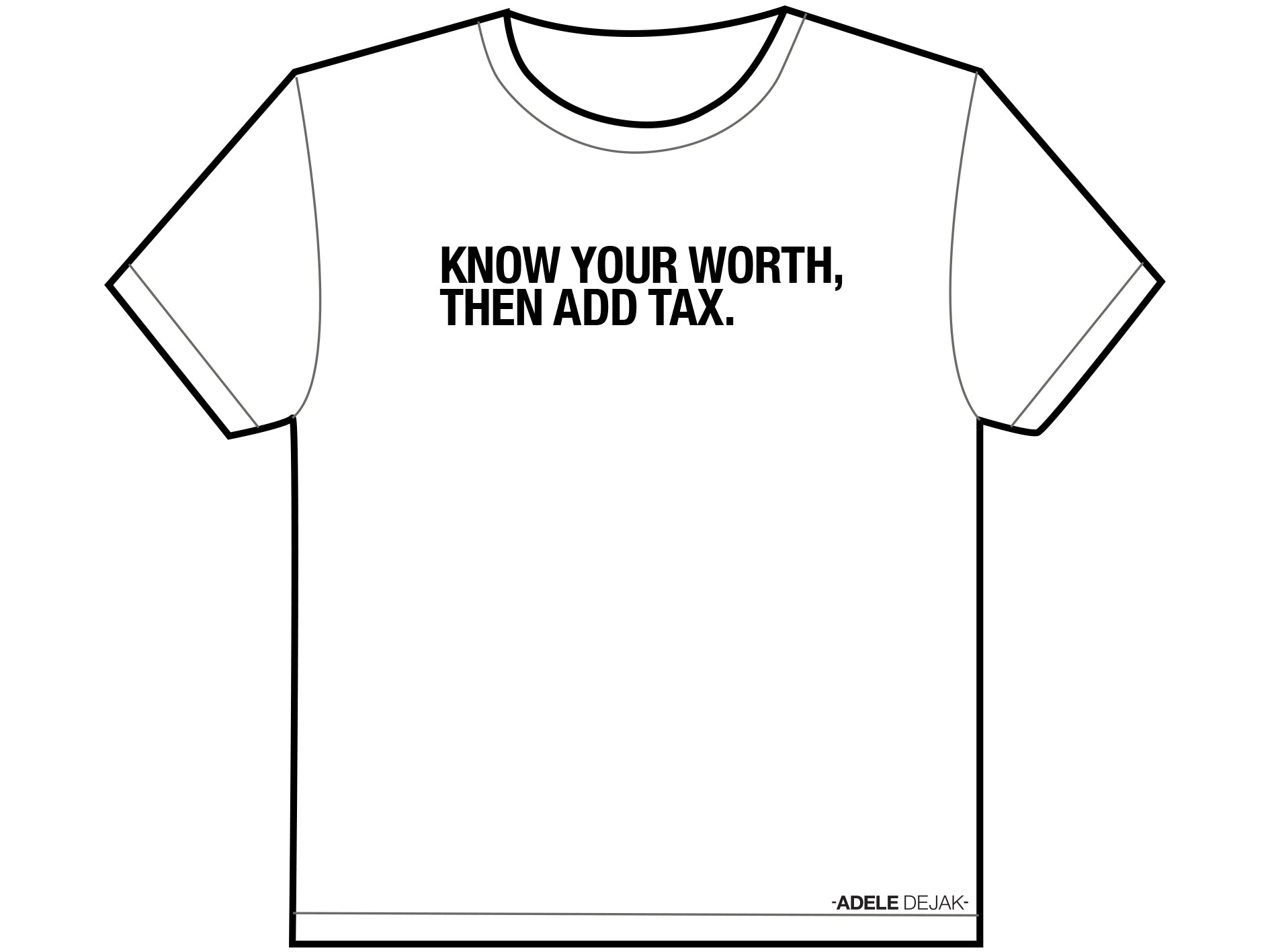 T-Shirt >>> Know your worth, then add tax