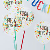 ballons confettis à message pour deco anniversaire : fuck you're old