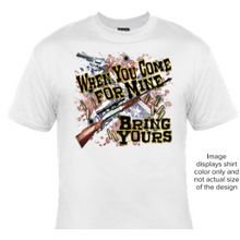 "Load image into Gallery viewer, ""When You Come for Mine - Be Sure To Bring Yours""  T-shirt"