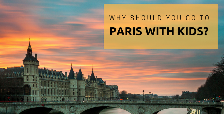 Why you should go to Paris with kids?