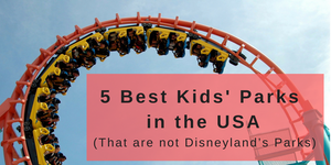 5 Best Kids' Parks in the USA (That are  not Disney's Parks)
