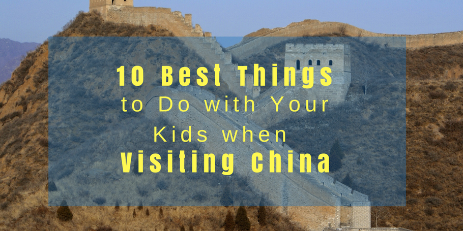 10 Best Things to Do with Your Kids when Visiting China