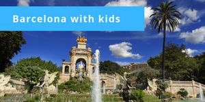 Barcelona with Kids. Why and Where ...