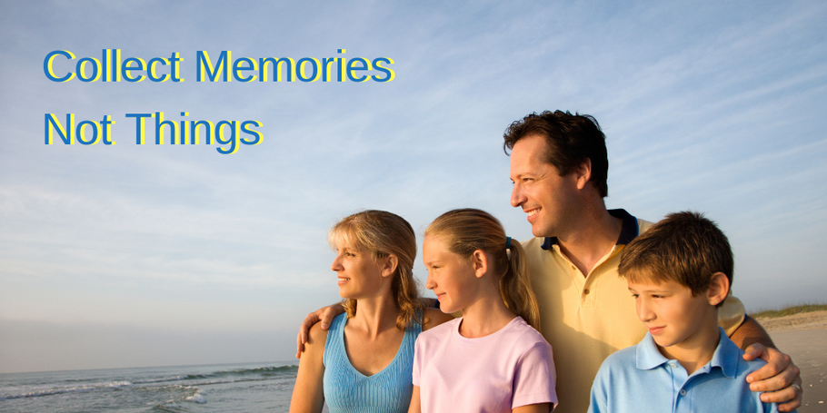 Collect Memories Not Things: Real Benefits of Family Travels